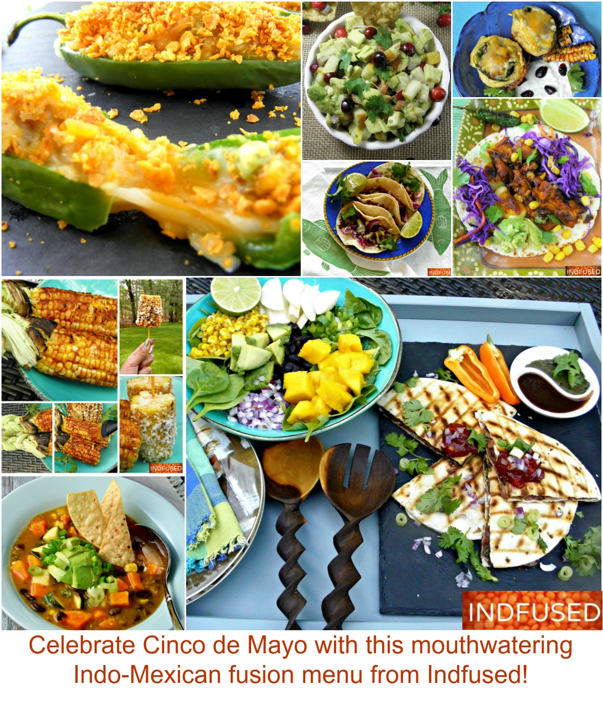 Delicious Indian and Mexican fusion recipes Delicious Indian and Mexican fusion recipes that are easier, healthier and made from local ingredients. Check out the samosadillas, chicken tandoori tacos, stuffed jalapenos, avocado relish and so much more. Serves 4